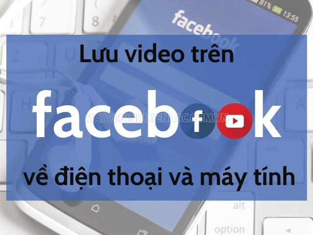 làm sao lưu video trên facebook về điện thoại