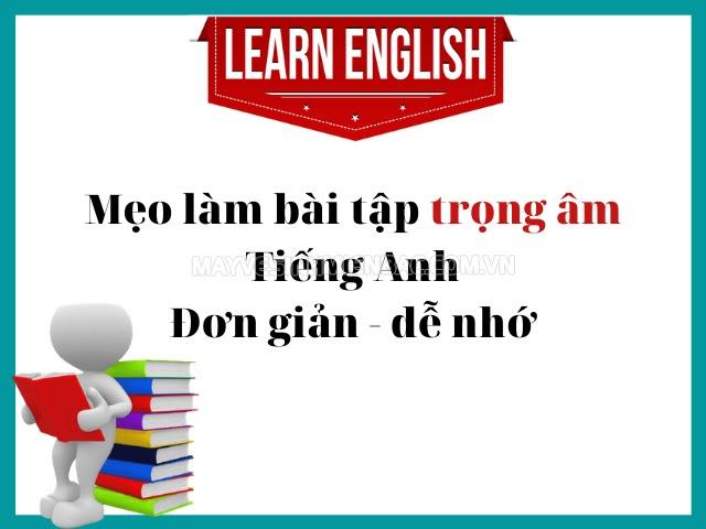 Mẹo làm bài trọng âm Tiếng Anh theo quy tắc 10 ngón tay dễ nhớ – dễ học