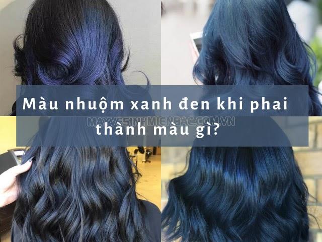 Nhuộm xanh đen phai ra màu gì? Cách giữ tóc nhuộm bền màu