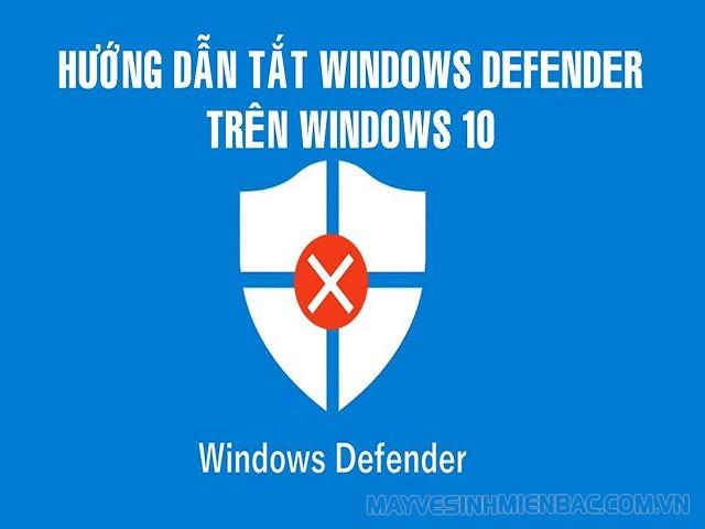 Hướng dẫn cách tắt Window Defender trong win 10 đơn giản nhất