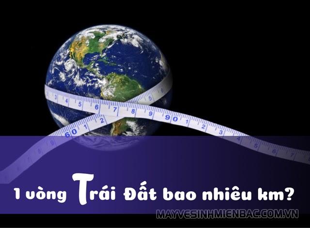 1 vòng trái đất bao nhiêu km