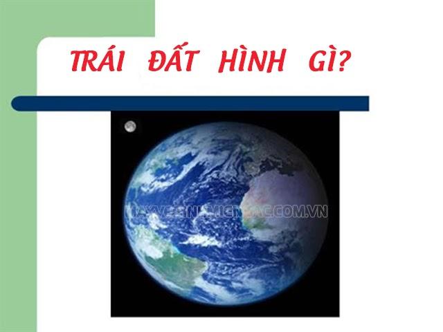 Trái đất hình gì? 10 vạn câu hỏi liên quan đến Trái đất