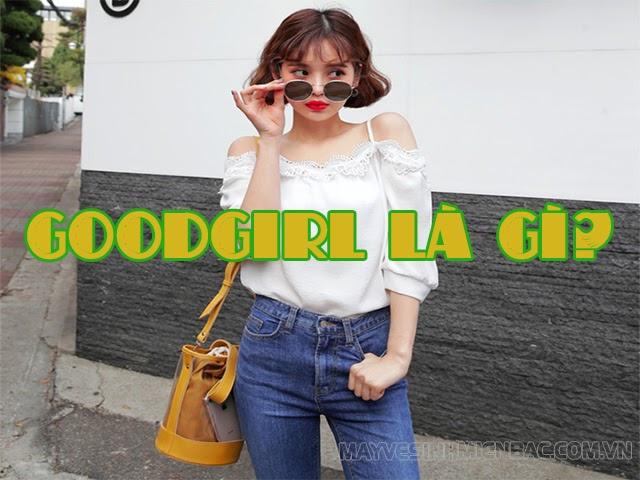 Goodgirl nghĩa là gì? Dấu hiệu nhận biết goodgirl chính hiệu